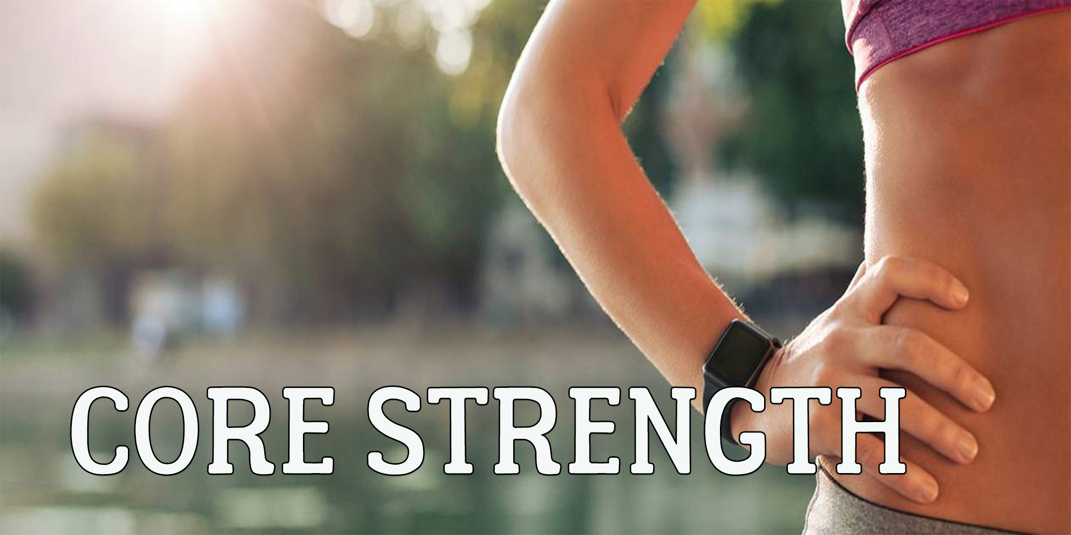 Core Strength - Essential for your healthy movement