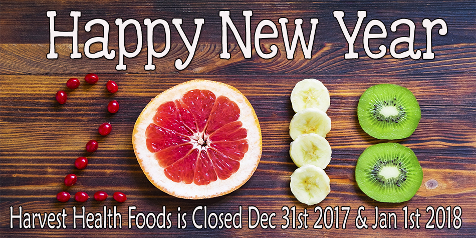 Harvest Health Foods is Closed Dec 31st and Jan 1st 2018