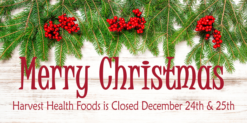 Harvest Health Foods is Closed December 24th and December 25th for Christmas