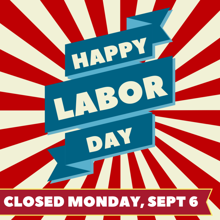 Happy Labor Day - We are Closed Monday, September 6th
